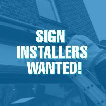 SIGN INSTALLERS WANTED!